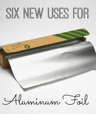 Six On Saturday: New Uses For Aluminum Foil
