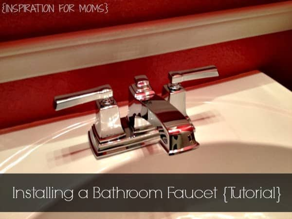Installing A Bathroom Faucet {Tutorial}