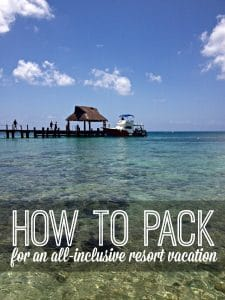 How to Pack for An All-Inclusive Vacation from Inspiration for Moms