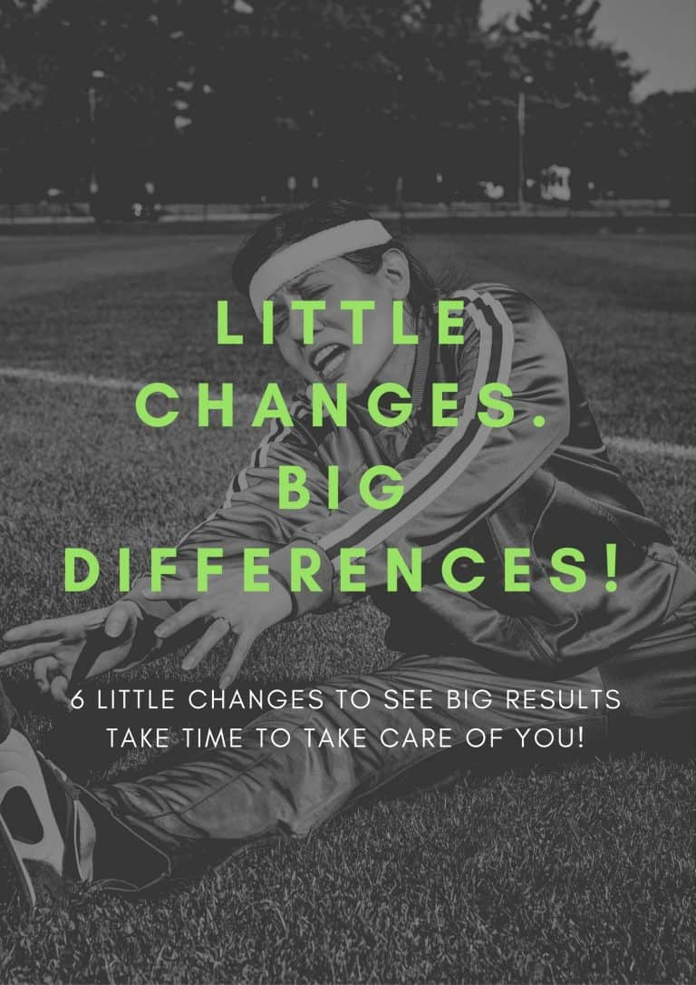 Little Changes, Big Differences – Six Changes to Take Care of You