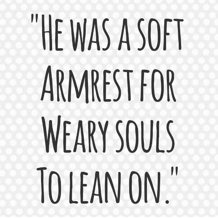 he was a soft armrest for weary souls to lean on