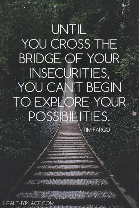 Until you cross the bridge of insecurities