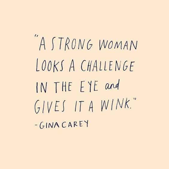 A strong woman looks a challenge in the eye and gives it a wink.