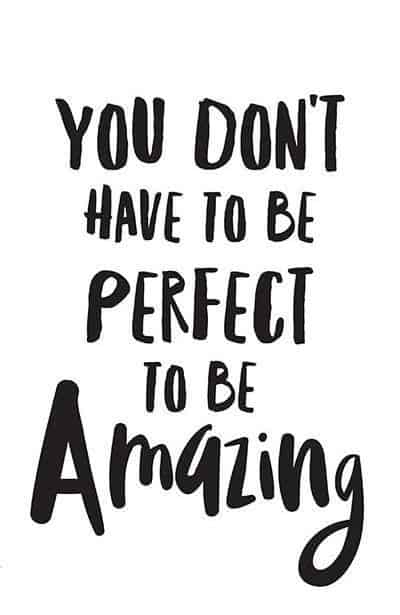 You don't have to be perfect to be amazing!