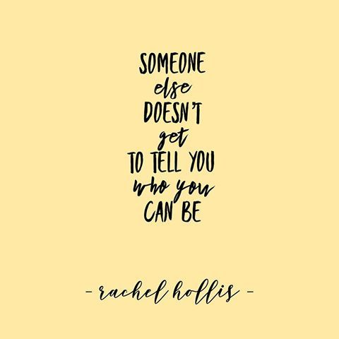 Someone else doesn't get to tell you who you can be