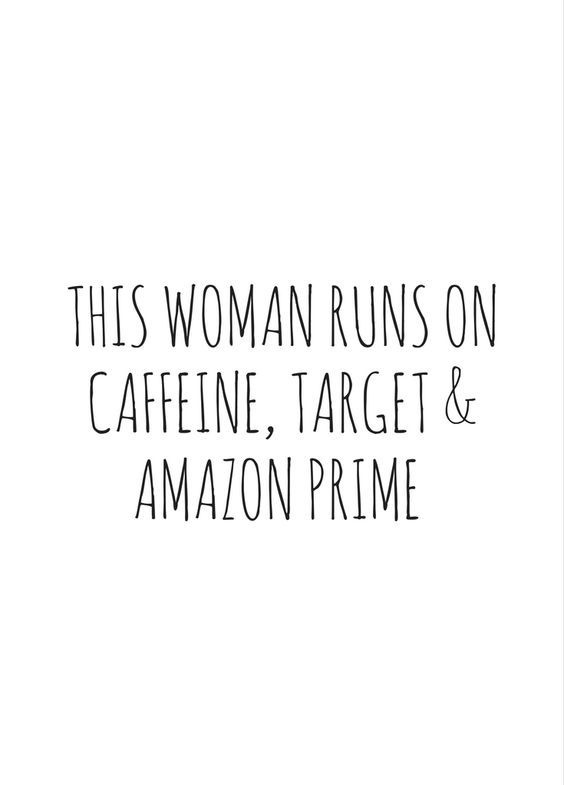 this woman runs on caffeine, target and amazon primes
